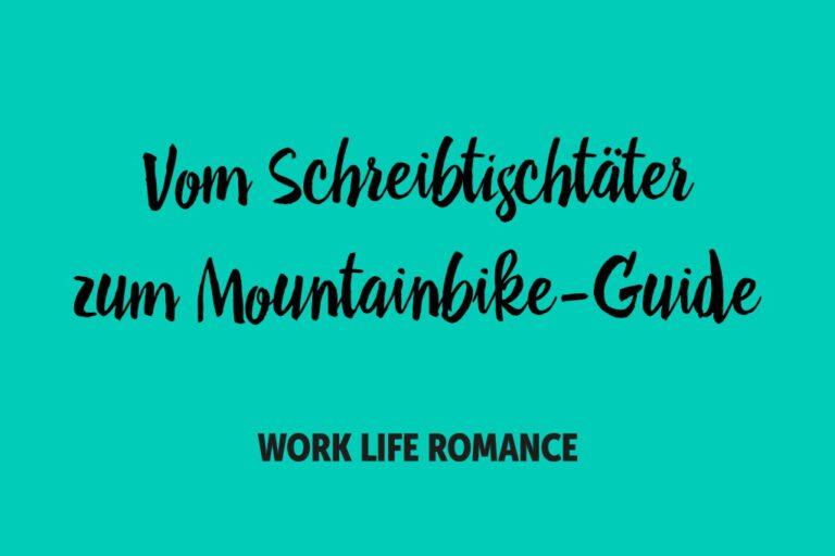 Vom Schreibtischtäter zum Mountainbike-Guide