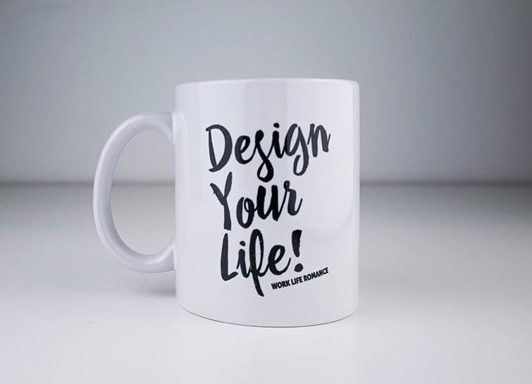 "Tasse ""Design Your Life"""